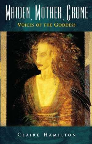 Maiden, Mother, Crone de Claire Hamilton
