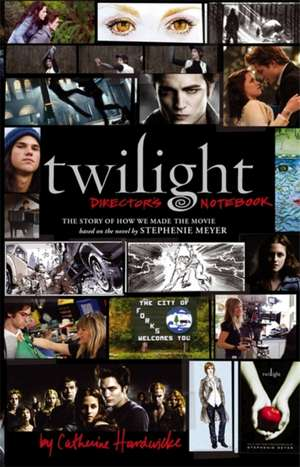 Twilight: Director's Notebook de Catherine Hardwicke