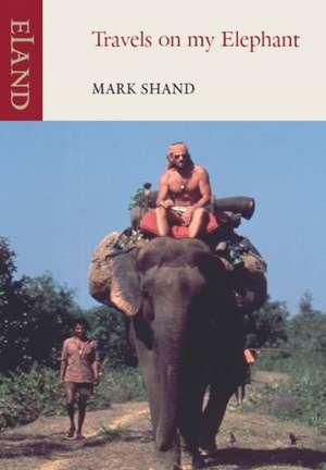Travels on my Elephant de Mark Shand