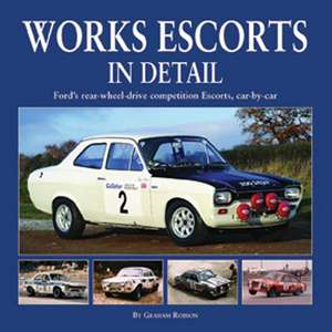 Works Escorts in Detail:  Ford's Rear-Wheel-Drive Competition Escorts, Car-By-Car de Graham Robson