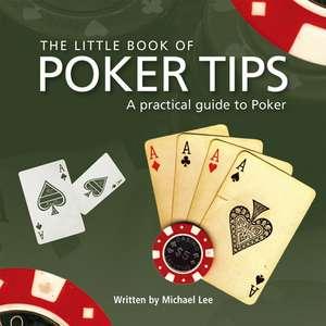 The Little Book of Poker Tips de Michael Lee