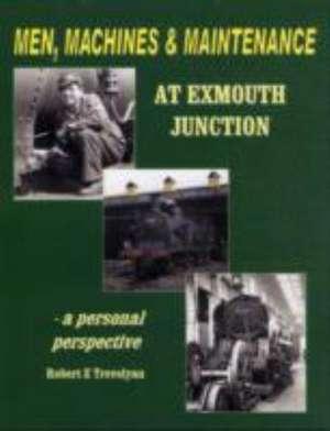 Trevelyan, R: Men, Machines and Maintenance at Exmouth Junct de Robert Trevelyan