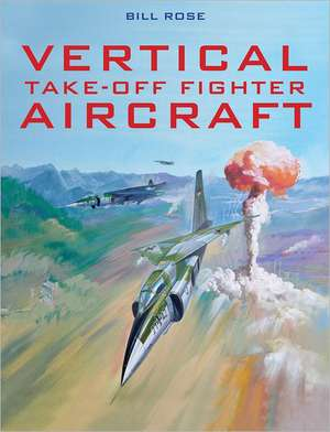 Vertical Take-Off Fighter Aircraft:  Chinese Fighter and Bomber Aircraft Development de Bill Rose