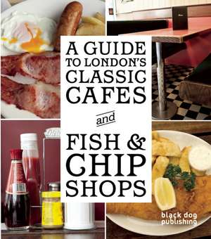 A Guide To Londons Classic Cafes And Fish And Chip