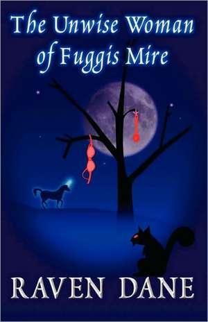 The Unwise Woman of Fuggis Mire de Raven Dane