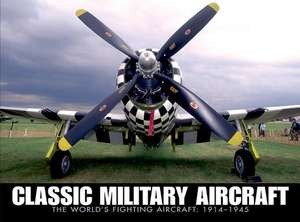 Classic Military Aircraft:  1914-1945 de Jim Winchester