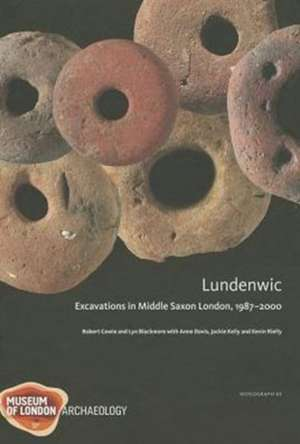 Lundenwic:  Excavations in Middle Saxon London 1987-2000 de Lyn Blackmore