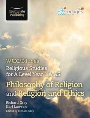 WJEC/Eduqas Religious Studies for A Level Year 1 & AS - Philosophy of Religion and Religion and Ethics de Richard Gray