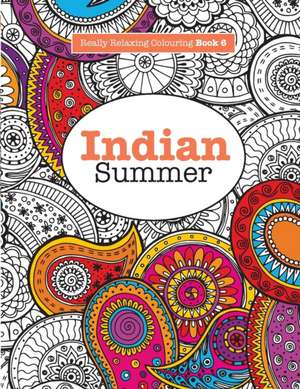 Really Relaxing Colouring Book 6: Indian Summer de Elizabeth James