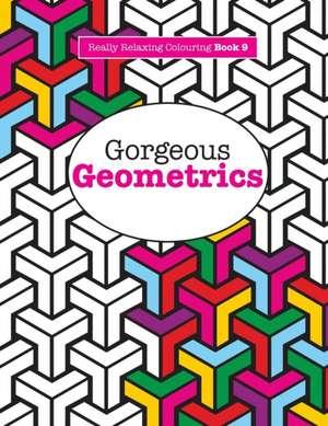 Really Relaxing Colouring Book 9:  Gorgeous Geometrics de Elizabeth James
