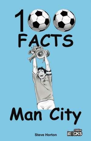 Manchester City - 100 Facts de Steve Horton
