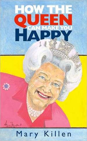 How the Queen Can Make You Happy de Mary Killen