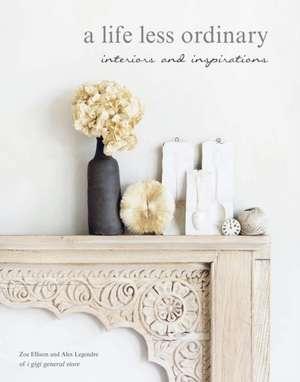 A Life Less Ordinary: Interiors and insights, love and life de Zoe Ellison