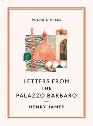 Letters from the Palazzo Barbaro de JAMES HENRY