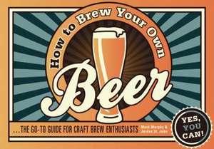 Murphy, M: How to Brew Your Own Beer de Jordan St. John
