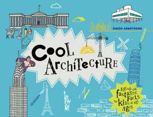 Cool Architecture: Filled with Fantastic Facts for Kids of All Ages de Simon Armstrong
