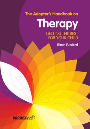 The Adopter's Handbook On Therapy: Getting the Best for Your Child de Eileen Fursland