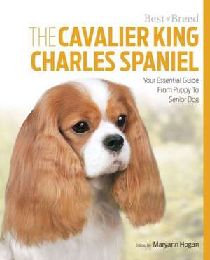 The Cavalier King Charles:  Your Essential Guide from Puppy to Senior Dog de MaryAnn Hogan