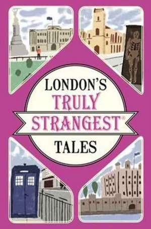 London's Truly Strangest Tales de Tom Quinn