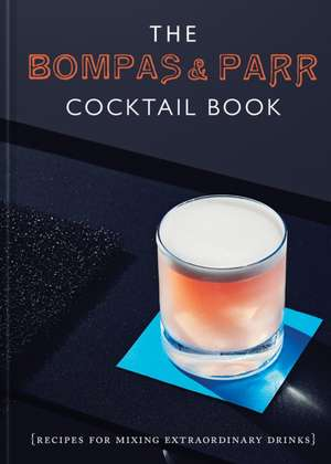 The Bompas & Parr Cocktail Book: Recipes for Mixing Extraordinary Drinks imagine