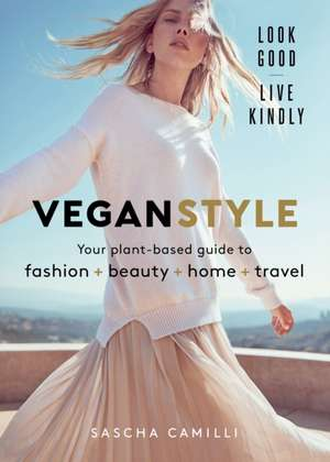 Vegan Style: Your plant-based guide to fashion + beauty + home + travel de Sascha Camilli
