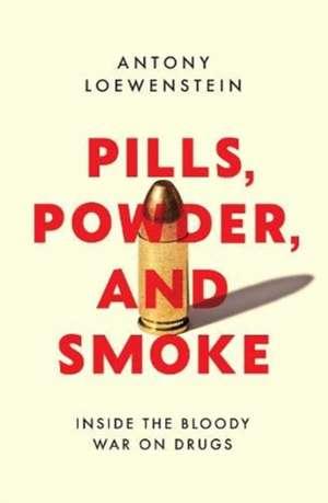 Pills, Powder, and Smoke de Antony Loewenstein