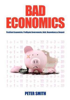 Bad Economics Pestilent Economists  Profligate Gov