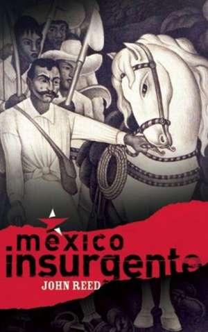 Mexico Insurgente de John Reed