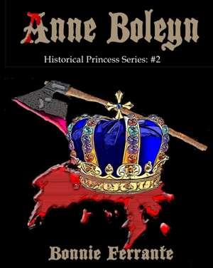 Anne Boleyn Historical Princess Series: #2 de Bonnie Ferrante