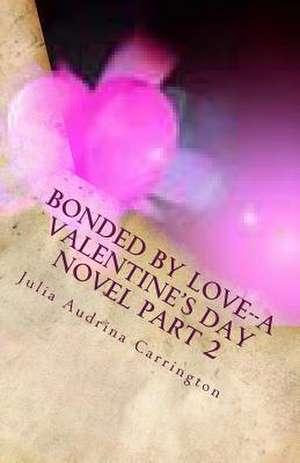 Bonded by Love--A Valentine's Day Novel Part 2 de Julia Audrina Carrington