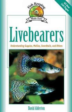 Livebearers:  Understanding Guppies, Mollies, Swordtails and Others de David Alderton