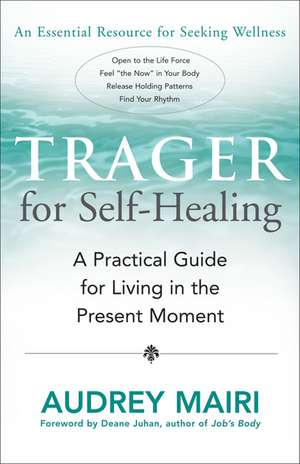 Trager for Self-Healing:  A Practical Guide for Living in the Present Moment de Audrey Mairi