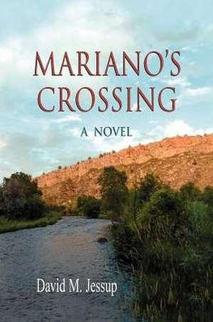 Mariano's Crossing, a Novel de David M. Jessup
