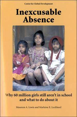 Inexcusable Absence: Why 60 Million Girls Still Aren't in School and What To Do about It de Maureen A. Lewis