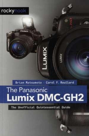 The Panasonic Lumix DMC-Gh2:  The Unofficial Quintessential Guide de Brian Matsumoto