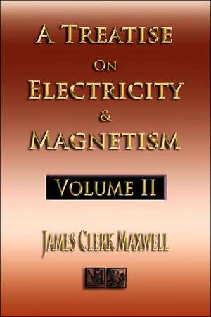 A Treatise on Electricity and Magnetism - Volume Two - Illustrated:  On Laws of Fermentation and the Wines of the Ancients de James Clerk Maxwell