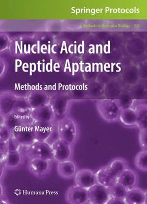 Nucleic Acid and Peptide Aptamers: Methods and Protocols de Günter Mayer