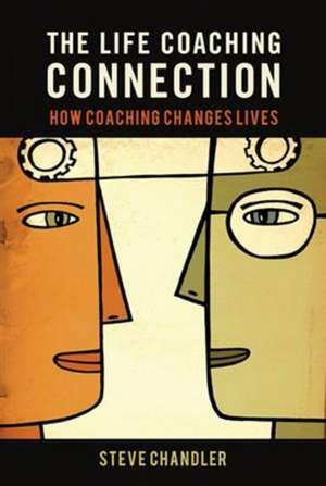 The Life Coaching Connection: How Coaching Changes Lives de Steve Chandler