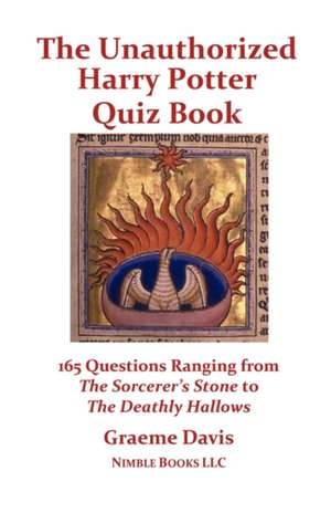 The Unauthorized Harry Potter Quiz Book:  165 Questions Ranging from the Sorcerer's Stone to the Deathly Hallows de Graeme Davis