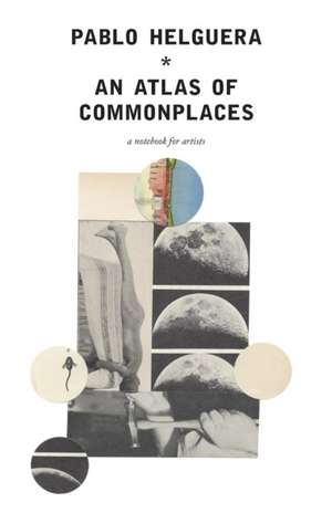 An Atlas of Commonplace. a Notebook for Artists:  A Materials and Techniques Handbook de Pablo Helguera