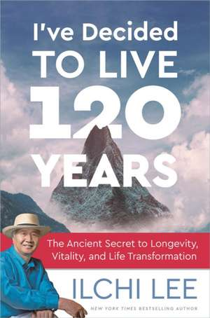 IVE DECIDED TO LIVE 120 YEARS de ILCHI LEE
