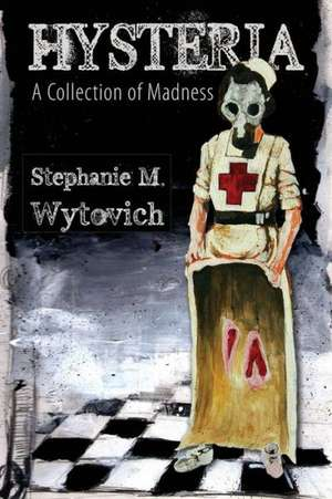 Hysteria:  A Collection of Madness de Stephanie M. Wytovich