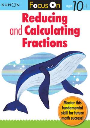 Focus On Reducing And Calculating Fractions de Publishing Kumon