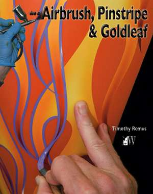 How-To Airbrush, Pinstripe & Goldleaf de Timothy Remus
