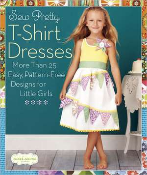 Sew Pretty T-Shirt Dresses:  More Than 25 Easy, Pattern-Free Designs for Little Girls de  Sweet Seams