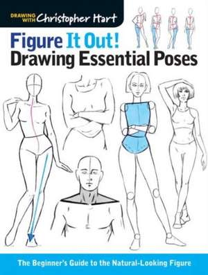Figure It Out! Drawing Essential Poses:  The Beginner's Guide to the Natural-Looking Figure de Christopher Hart