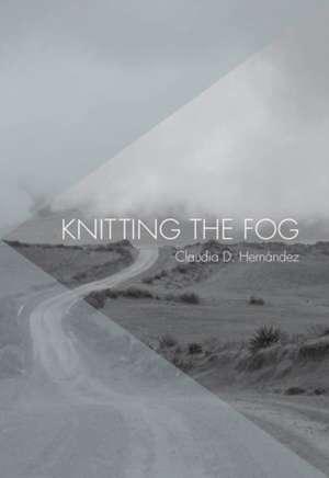 Knitting The Fog de Claudia D Hernandez
