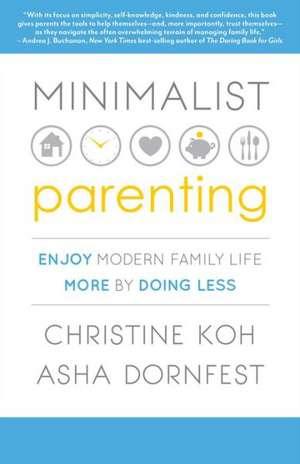 Minimalist Parenting:  Enjoy Modern Family Life More by Doing Less de Christine Koh