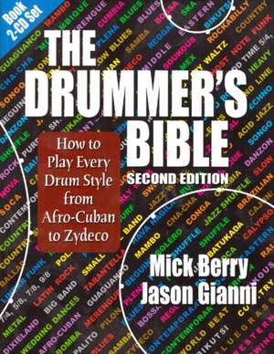 The Drummer's Bible: How to Play Every Drum Style from Afro-Cuban to Zydeco de Mick Berry
