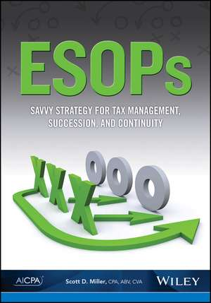 ESOPs: Savvy Strategy for Tax Management, Succession, and Continuity de Scott D Miller